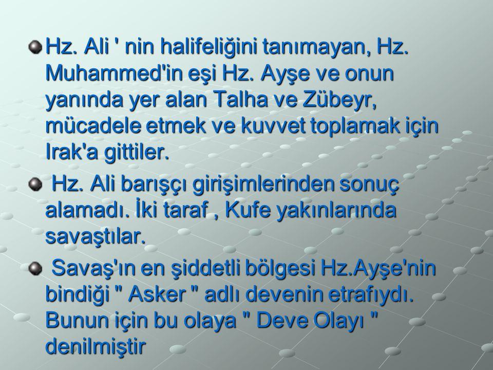 Hz. Ali ' nin halifeliğini tanımayan, Hz. Muhammed'in eşi Hz. Ayşe ve onun yanında yer alan Talha ve Zübeyr, mücadele etmek ve kuvvet toplamak için Ir