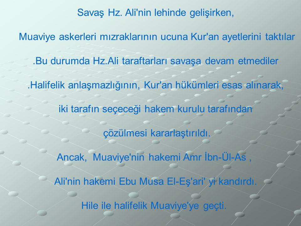 Savaş Hz. Ali'nin lehinde gelişirken, Muaviye askerleri mızraklarının ucuna Kur'an ayetlerini taktılar.Bu durumda Hz.Ali taraftarları savaşa devam etm