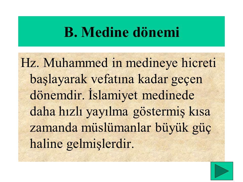 B.Medine dönemi Hz. Muhammed in medineye hicreti başlayarak vefatına kadar geçen dönemdir.