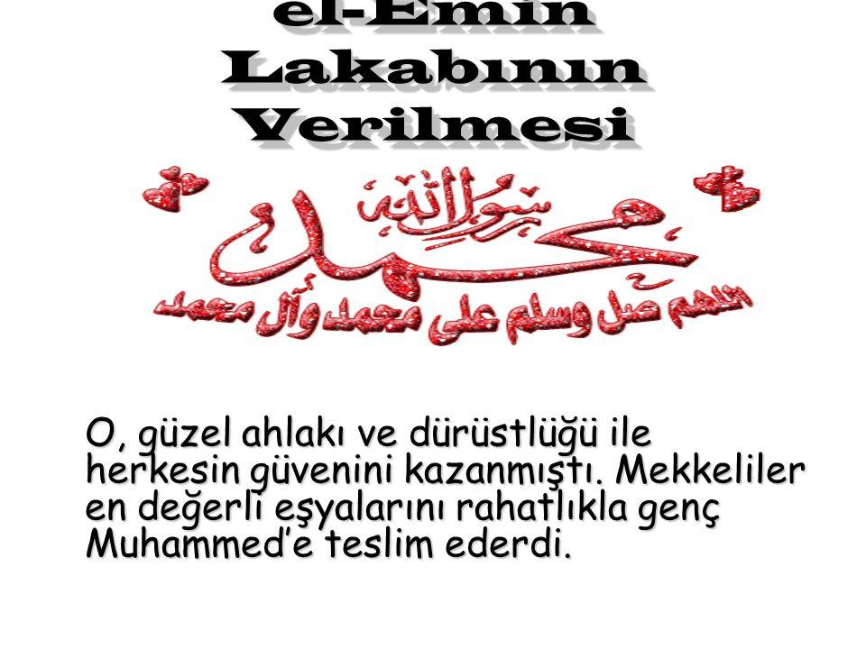 el-Emin Lakabının Verilmesi O, güzel ahlakı ve dürüstlüğü ile herkesin güvenini kazanmıştı.