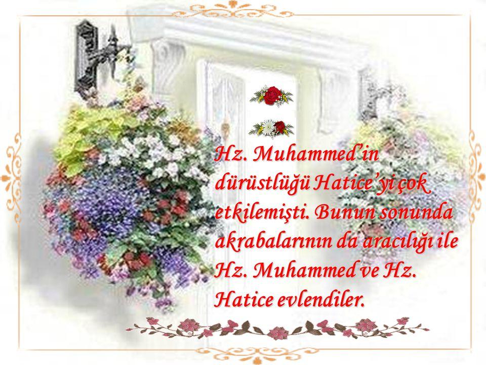 Hz.Muhammed'in dürüstlüğü Hatice'yi çok etkilemişti.