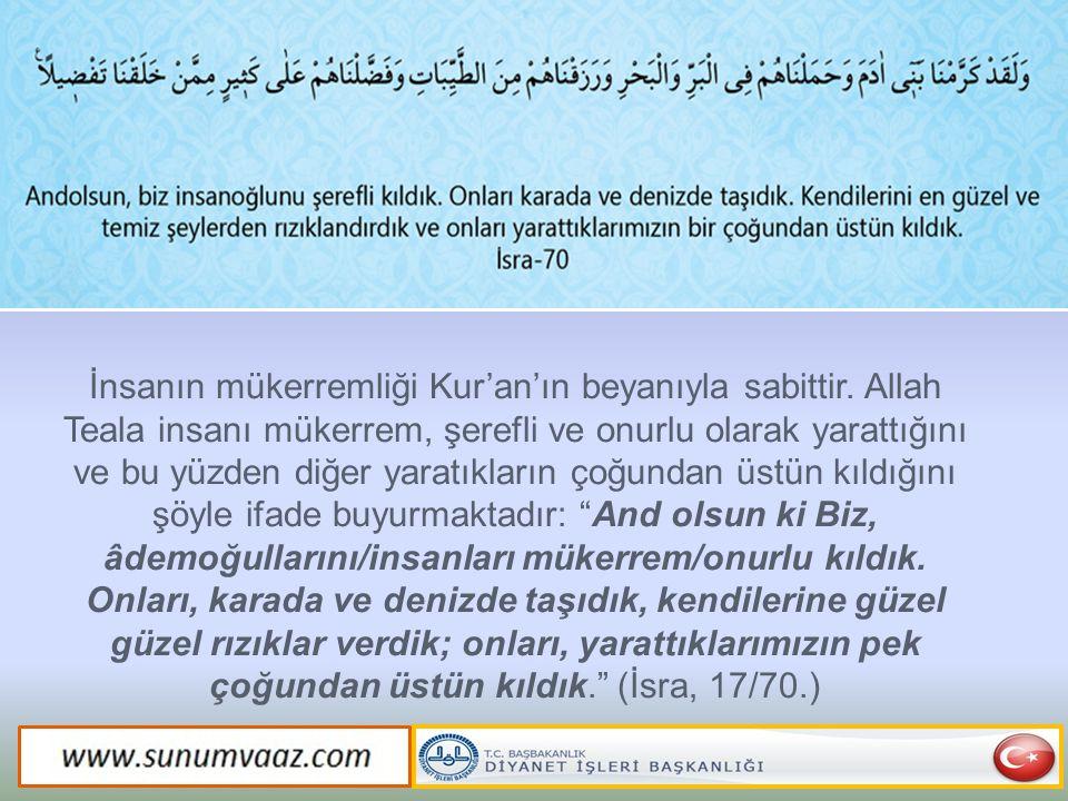 İnsanın mükerremliği Kur'an'ın beyanıyla sabittir. Allah Teala insanı mükerrem, şerefli ve onurlu olarak yarattığını ve bu yüzden diğer yaratıkların ç