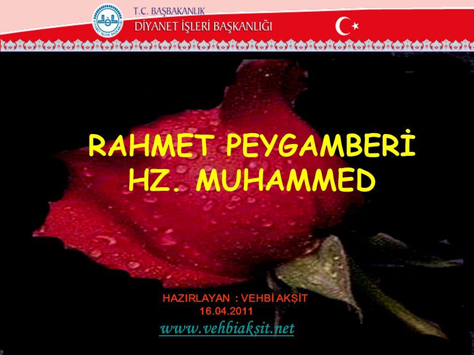 RAHMET PEYGAMBERİ HZ. MUHAMMED HAZIRLAYAN : VEHBİ AKŞİT 16.04.2011 www.vehbiaksit.net