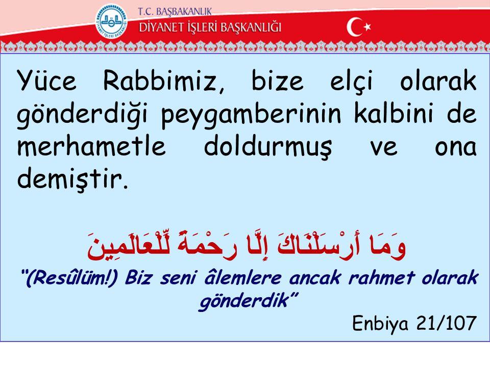 Kendisi erhamürrahimin ( Enbiya 21/83 ) olan Allah Peygamberini de rahmetle donatmış ve O da ümmetini bu doğrultuda eğitmiştir.Böylece Rahmet toplumu meydana getirmiştir.