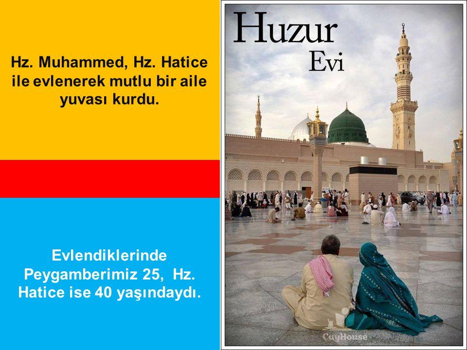 Hz. Muhammed, Hz. Hatice ile evlenerek mutlu bir aile yuvası kurdu. Evlendiklerinde Peygamberimiz 25, Hz. Hatice ise 40 yaşındaydı.