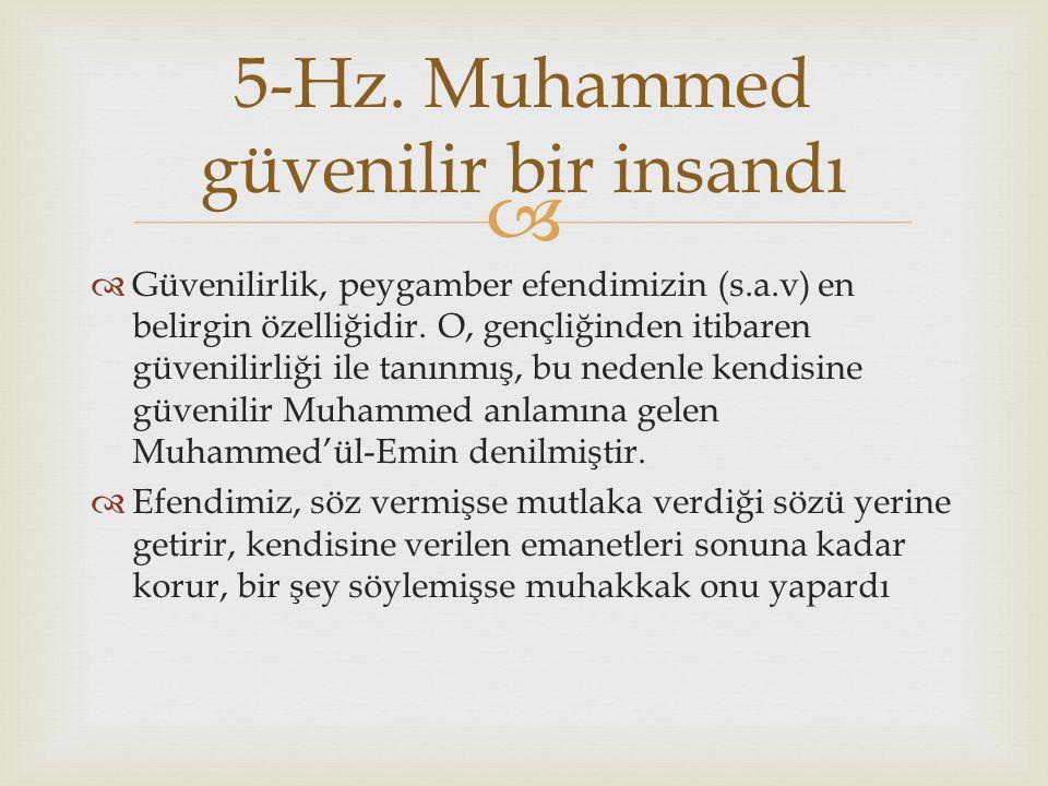   Güvenilirlik, peygamber efendimizin (s.a.v) en belirgin özelliğidir. O, gençliğinden itibaren güvenilirliği ile tanınmış, bu nedenle kendisine güv