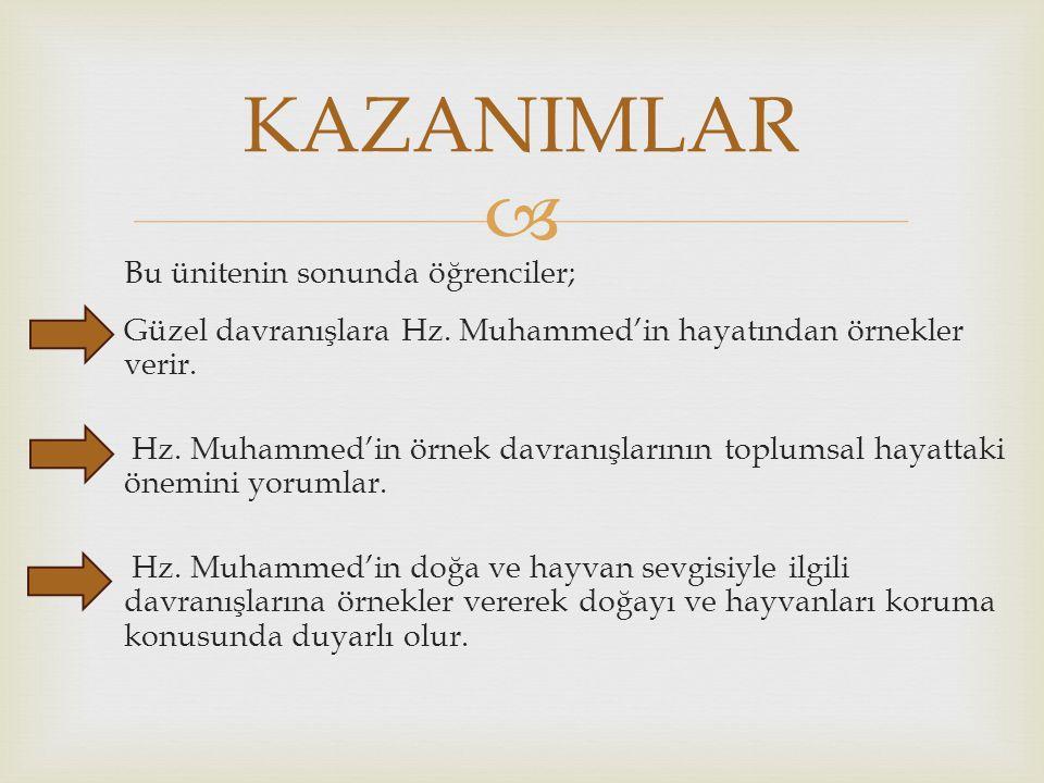  Bu ünitenin sonunda öğrenciler; Güzel davranışlara Hz. Muhammed'in hayatından örnekler verir. Hz. Muhammed'in örnek davranışlarının toplumsal hayatt