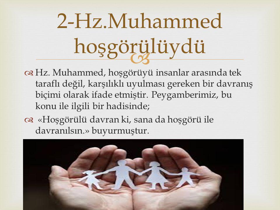   Hz. Muhammed, hoşgörüyü insanlar arasında tek taraflı değil, karşılıklı uyulması gereken bir davranış biçimi olarak ifade etmiştir. Peygamberimiz,