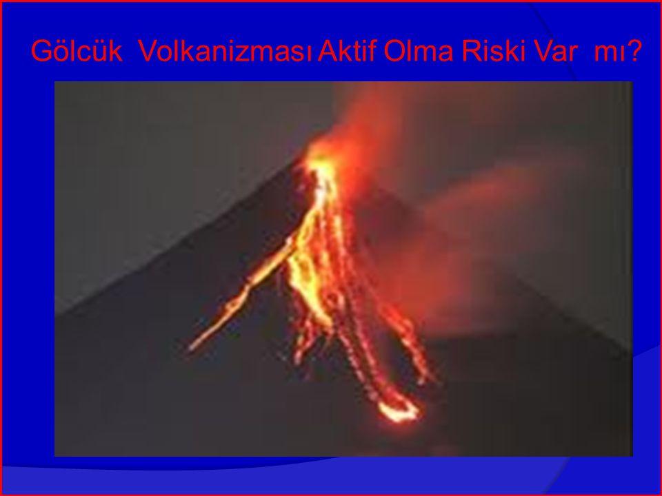 Gölcük Volkanizması Aktif Olma Riski Var mı