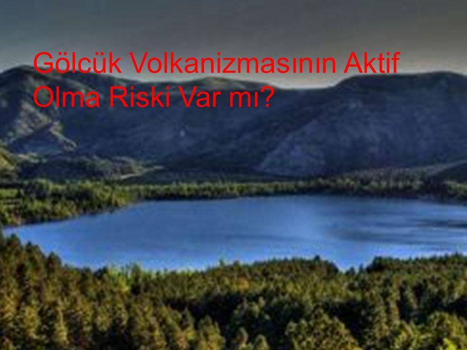 Gölcük Volkanizmasının Aktif Olma Riski Var mı