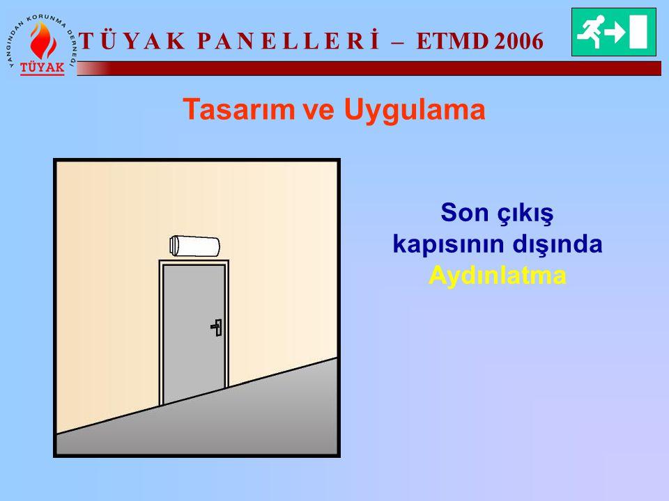 T Ü Y A K P A N E L L E R İ – ETMD 2006 Tasarım ve Uygulama Son çıkış kapısının dışında Aydınlatma