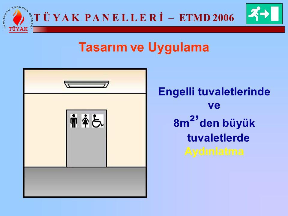 T Ü Y A K P A N E L L E R İ – ETMD 2006 Tasarım ve Uygulama Engelli tuvaletlerinde ve 8m ²' den büyük tuvaletlerde Aydınlatma
