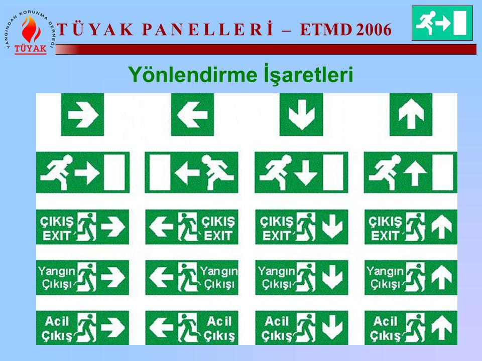 T Ü Y A K P A N E L L E R İ – ETMD 2006 Yönlendirme İşaretleri 92/58/AB sayılı Avrupa Birliği Konsey Direktifi esas alınarak hazırlanan Güvenlik ve Sa