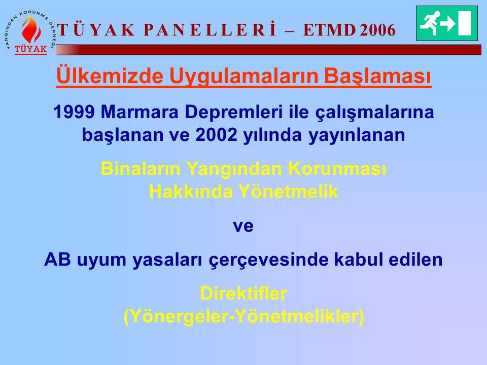 T Ü Y A K P A N E L L E R İ – ETMD 2006 Ülkemizde Uygulamaların Başlaması 1999 Marmara Depremleri ile çalışmalarına başlanan ve 2002 yılında yayınlana