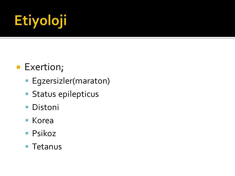  Exertion;  Egzersizler(maraton)  Status epilepticus  Distoni  Korea  Psikoz  Tetanus