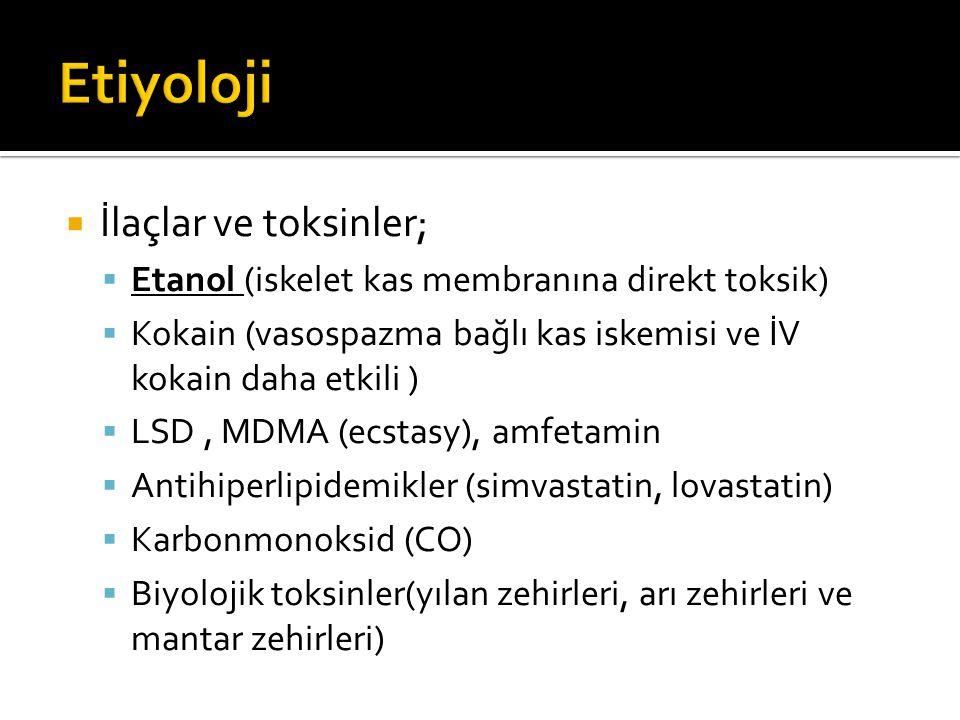 İlaçlar ve toksinler;  Etanol (iskelet kas membranına direkt toksik)  Kokain (vasospazma bağlı kas iskemisi ve İV kokain daha etkili )  LSD, MDMA