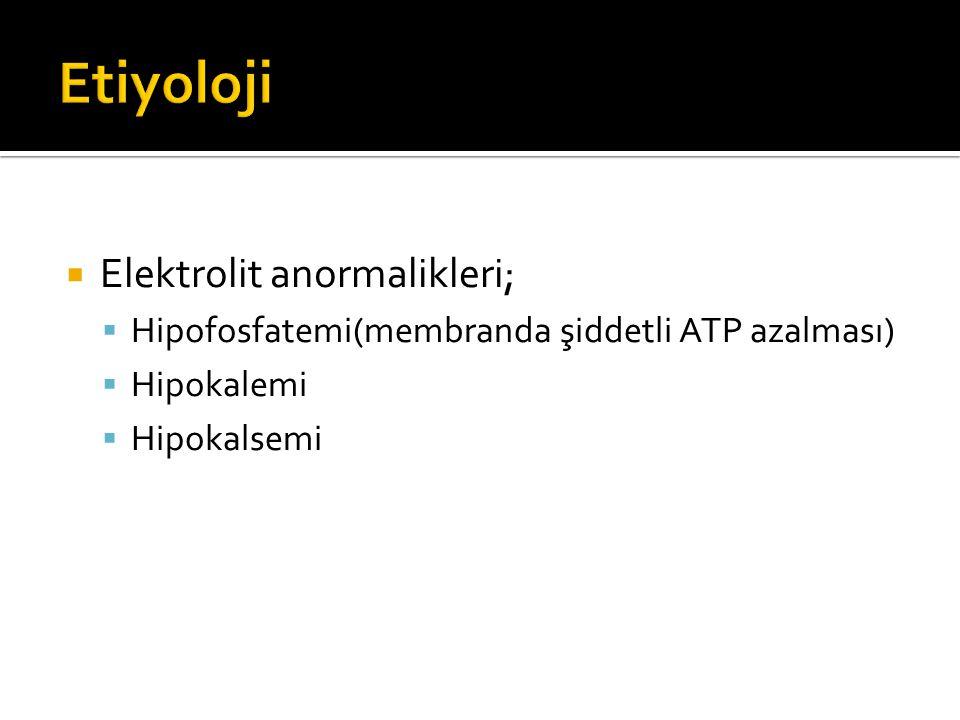  Elektrolit anormalikleri;  Hipofosfatemi(membranda şiddetli ATP azalması)  Hipokalemi  Hipokalsemi