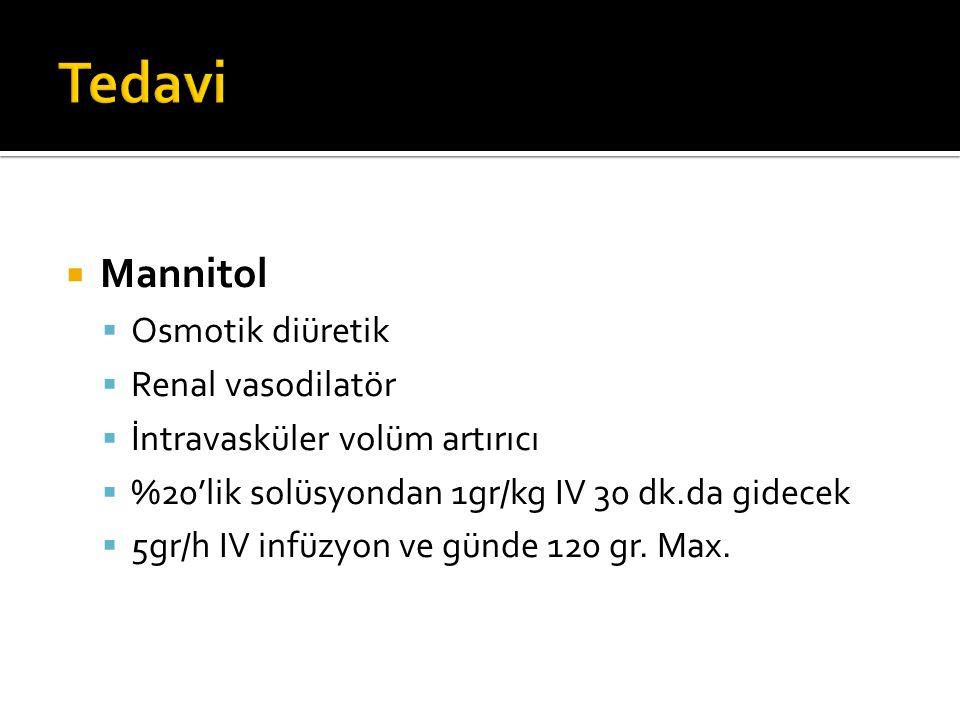 Mannitol  Osmotik diüretik  Renal vasodilatör  İntravasküler volüm artırıcı  %20'lik solüsyondan 1gr/kg IV 30 dk.da gidecek  5gr/h IV infüzyon