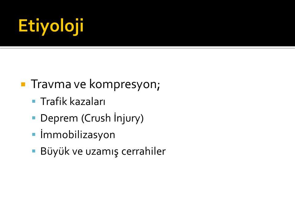  Travma ve kompresyon;  Trafik kazaları  Deprem (Crush İnjury)  İmmobilizasyon  Büyük ve uzamış cerrahiler