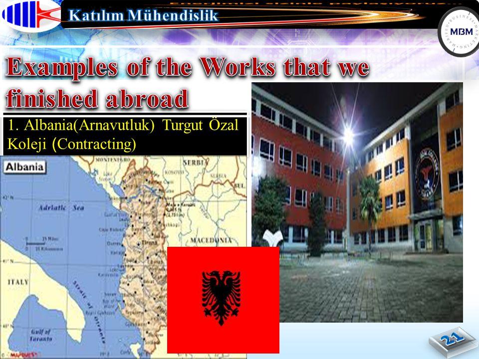 1. Albania(Arnavutluk) Turgut Özal Koleji (Contracting)