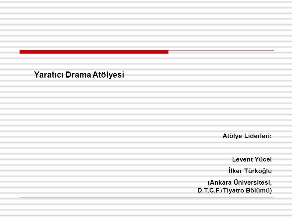 Yaratıcı Drama Atölyesi Atölye Liderleri: Levent Yücel İlker Türkoğlu (Ankara Üniversitesi, D.T.C.F./Tiyatro Bölümü)