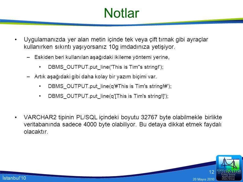 İstanbul'10 20 Mayıs 2010 12 Notlar Uygulamanızda yer alan metin içinde tek veya çift tırnak gibi ayraçlar kullanırken sıkıntı yaşıyorsanız 10g imdadı