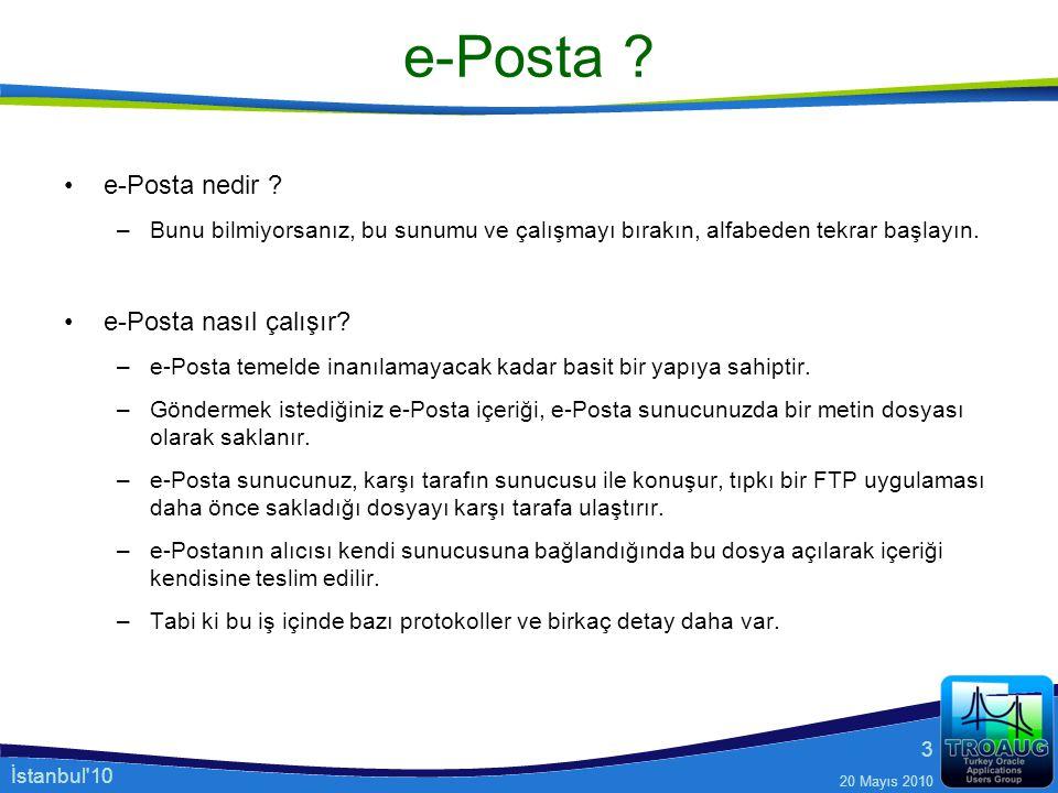 İstanbul'10 20 Mayıs 2010 3 e-Posta ? e-Posta nedir ? –Bunu bilmiyorsanız, bu sunumu ve çalışmayı bırakın, alfabeden tekrar başlayın. e-Posta nasıl ça