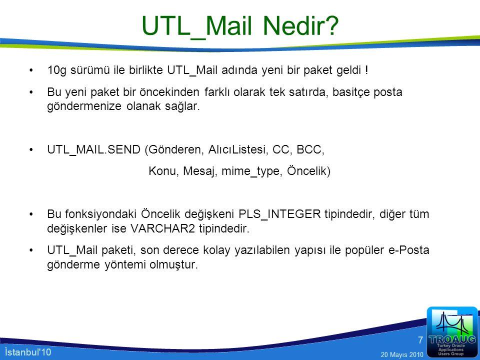 İstanbul'10 20 Mayıs 2010 7 UTL_Mail Nedir? 10g sürümü ile birlikte UTL_Mail adında yeni bir paket geldi ! Bu yeni paket bir öncekinden farklı olarak