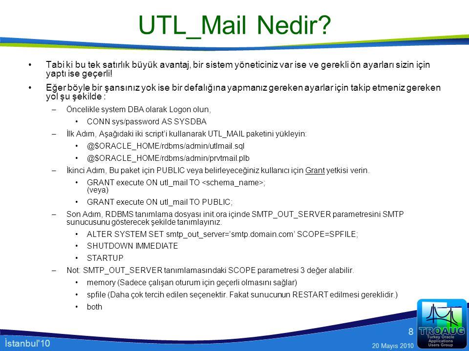 İstanbul'10 20 Mayıs 2010 8 UTL_Mail Nedir? Tabi ki bu tek satırlık büyük avantaj, bir sistem yöneticiniz var ise ve gerekli ön ayarları sizin için ya