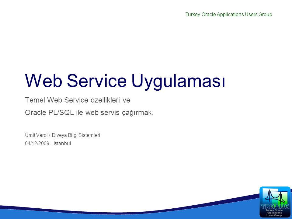 Turkey Oracle Applications Users Group Web Service Uygulaması Temel Web Service özellikleri ve Oracle PL/SQL ile web servis çağırmak. Ümit Varol / Div