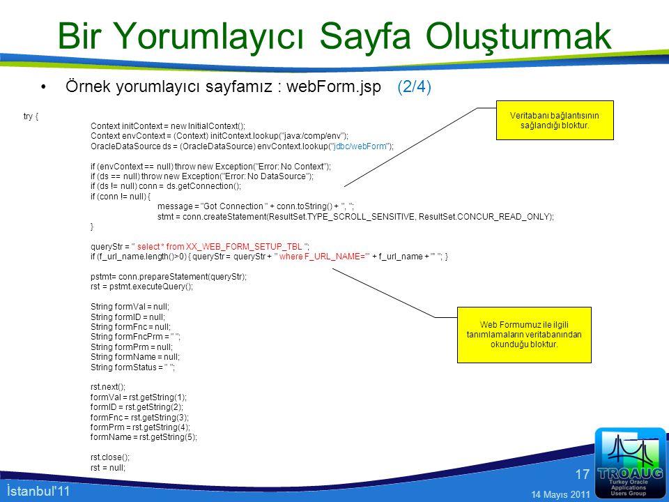 İstanbul'11 14 Mayıs 2011 17 Bir Yorumlayıcı Sayfa Oluşturmak Örnek yorumlayıcı sayfamız : webForm.jsp try { Context initContext = new InitialContext(