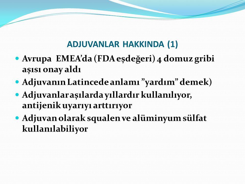 """ADJUVANLAR HAKKINDA (1) Avrupa EMEA'da (FDA eşdeğeri) 4 domuz gribi aşısı onay aldı Adjuvanın Latincede anlamı """"yardım"""" demek) Adjuvanlar aşılarda yıl"""