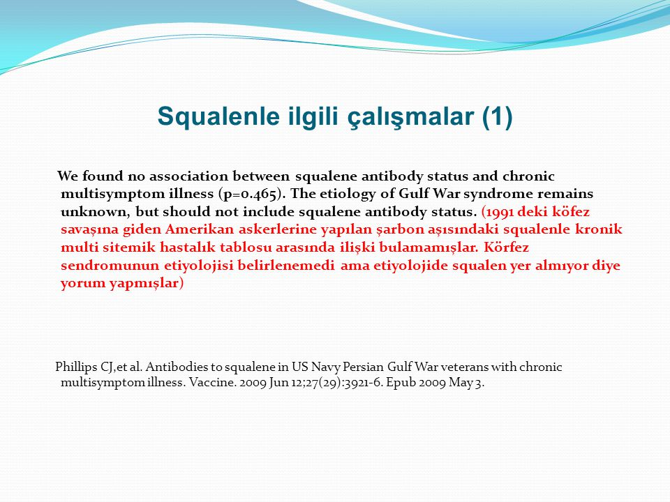 Squalenle ilgili çalışmalar (1) We found no association between squalene antibody status and chronic multisymptom illness (p=0.465).