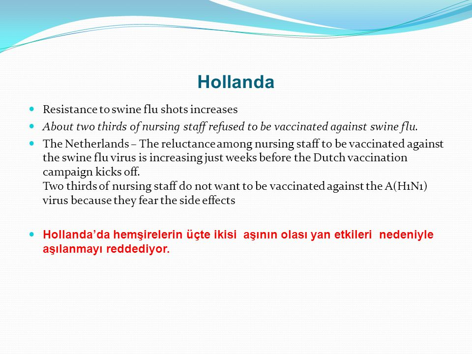 Hollanda Resistance to swine flu shots increases About two thirds of nursing staff refused to be vaccinated against swine flu.