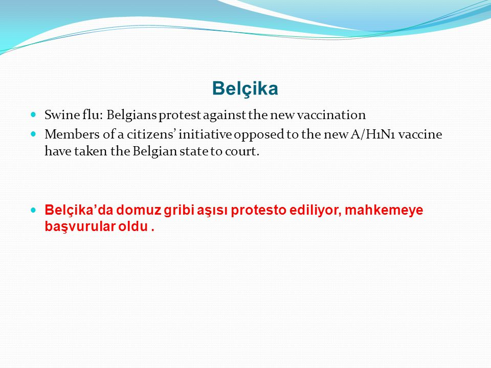 Belçika Swine flu: Belgians protest against the new vaccination Members of a citizens' initiative opposed to the new A/H1N1 vaccine have taken the Belgian state to court.