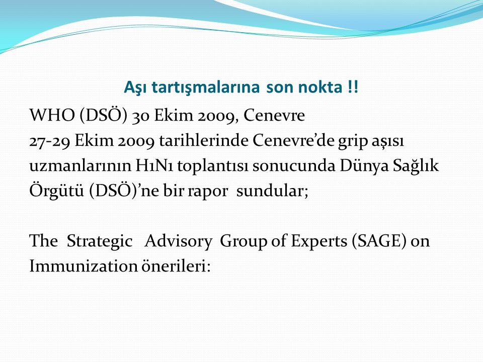 Aşı tartışmalarına son nokta !! WHO (DSÖ) 30 Ekim 2009, Cenevre 27-29 Ekim 2009 tarihlerinde Cenevre'de grip aşısı uzmanlarının H1N1 toplantısı sonucu