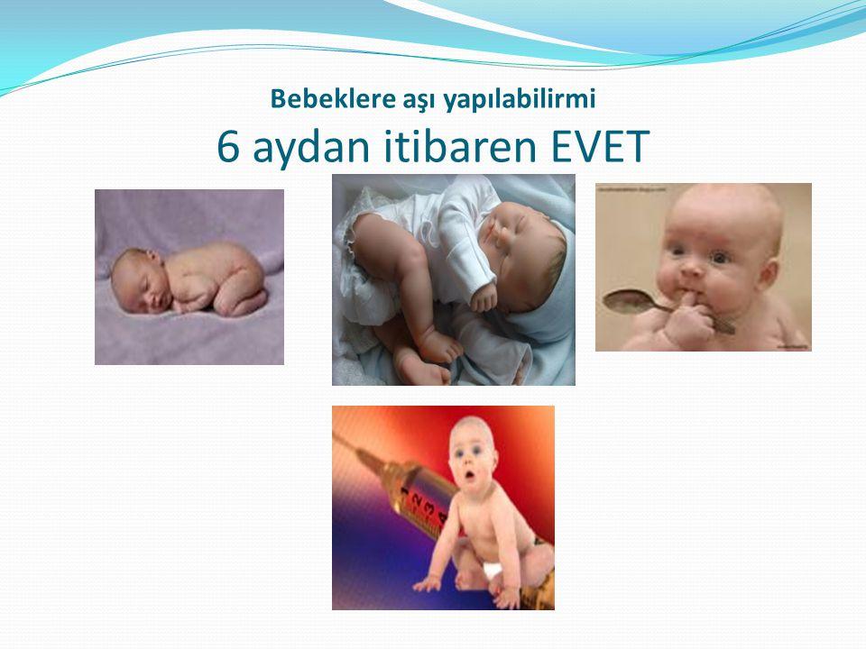 Bebeklere aşı yapılabilirmi 6 aydan itibaren EVET
