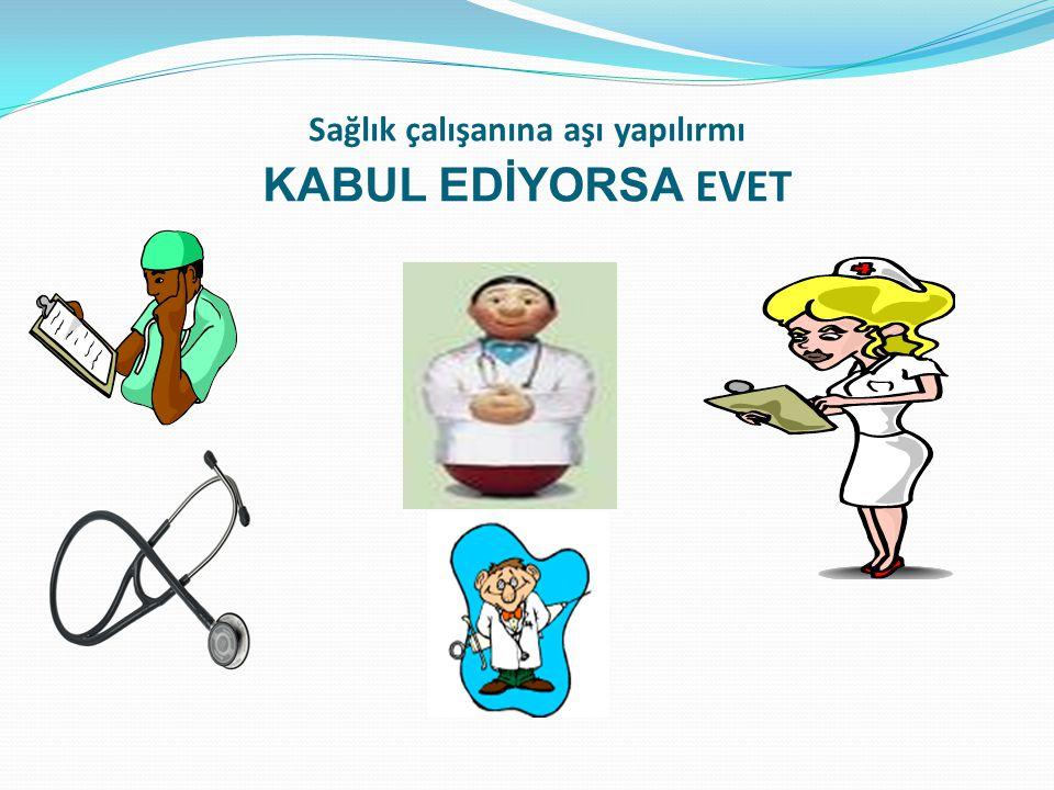 Sağlık çalışanına aşı yapılırmı KABUL EDİYORSA EVET