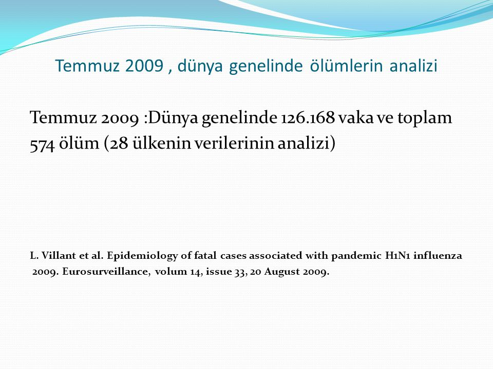 Temmuz 2009, dünya genelinde ölümlerin analizi Temmuz 2009 :Dünya genelinde 126.168 vaka ve toplam 574 ölüm (28 ülkenin verilerinin analizi) L. Villan