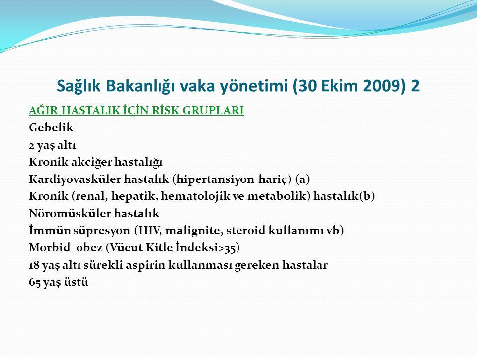 Sağlık Bakanlığı vaka yönetimi (30 Ekim 2009) 2 AĞIR HASTALIK İÇİN RİSK GRUPLARI Gebelik 2 yaş altı Kronik akciğer hastalığı Kardiyovasküler hastalık