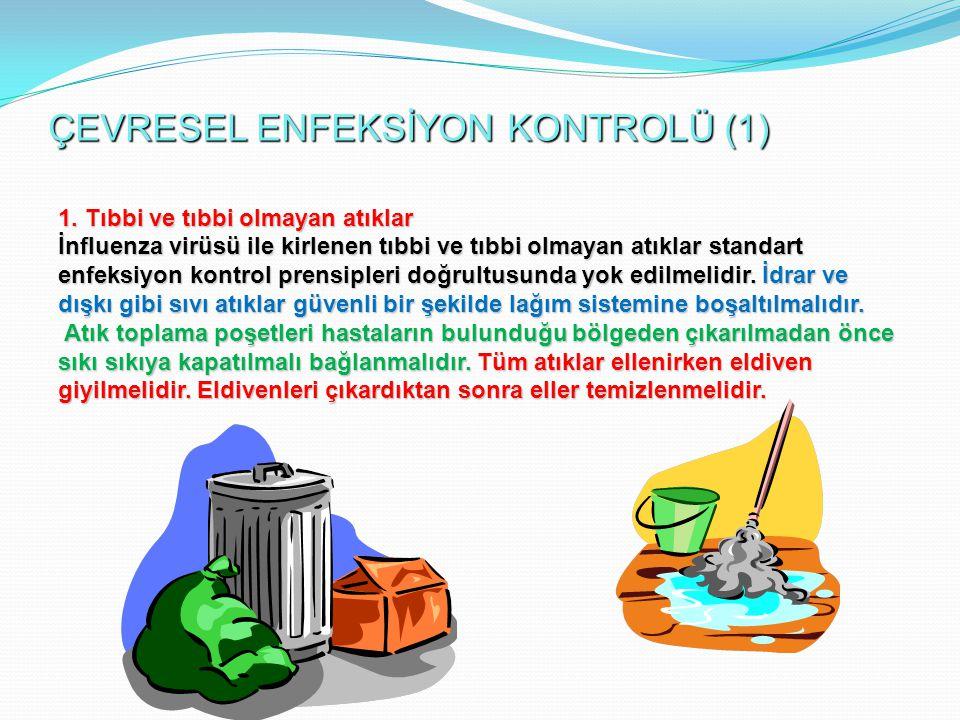 ÇEVRESEL ENFEKSİYON KONTROLÜ (1) 1. Tıbbi ve tıbbi olmayan atıklar İnfluenza virüsü ile kirlenen tıbbi ve tıbbi olmayan atıklar standart enfeksiyon ko