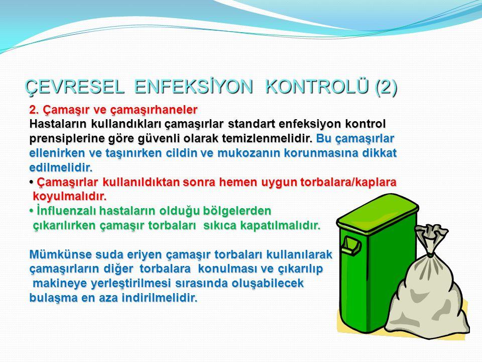 ÇEVRESEL ENFEKSİYON KONTROLÜ (2) 2. Çamaşır ve çamaşırhaneler Hastaların kullandıkları çamaşırlar standart enfeksiyon kontrol prensiplerine göre güven
