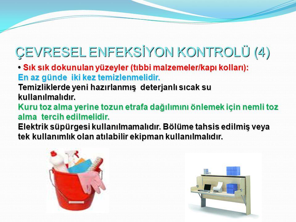 ÇEVRESEL ENFEKSİYON KONTROLÜ (4) Sık sık dokunulan yüzeyler (tıbbi malzemeler/kapı kolları): Sık sık dokunulan yüzeyler (tıbbi malzemeler/kapı kolları