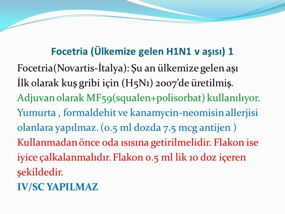 Focetria (Ülkemize gelen H1N1 v aşısı) 1 Focetria(Novartis-İtalya): Şu an ülkemize gelen aşı İlk olarak kuş gribi için (H5N1) 2007'de üretilmiş. Adjuv