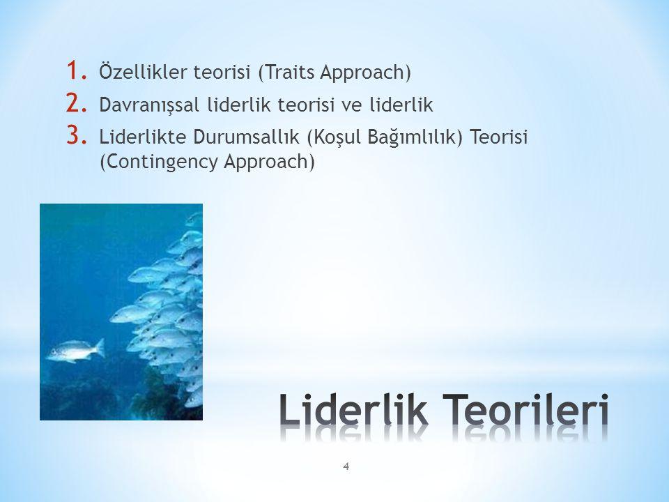 1. Özellikler teorisi (Traits Approach) 2. Davranışsal liderlik teorisi ve liderlik 3. Liderlikte Durumsallık (Koşul Bağımlılık) Teorisi (Contingency