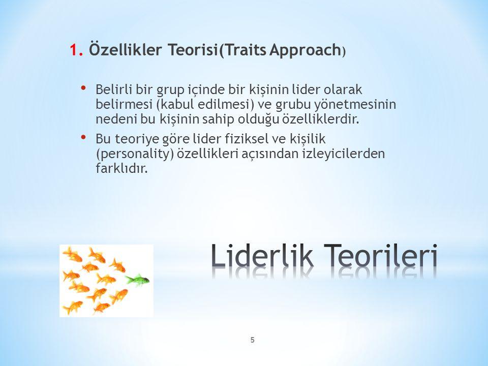 1. Özellikler Teorisi(Traits Approach ) Belirli bir grup içinde bir kişinin lider olarak belirmesi (kabul edilmesi) ve grubu yönetmesinin nedeni bu ki