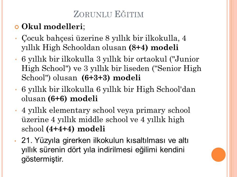 Z ORUNLU E ĞITIM Okul modelleri ; Çocuk bahçesi üzerine 8 yıllık bir ilkokulla, 4 yıllık High Schooldan olusan (8+4) modeli 6 yıllık bir ilkokulla 3 y