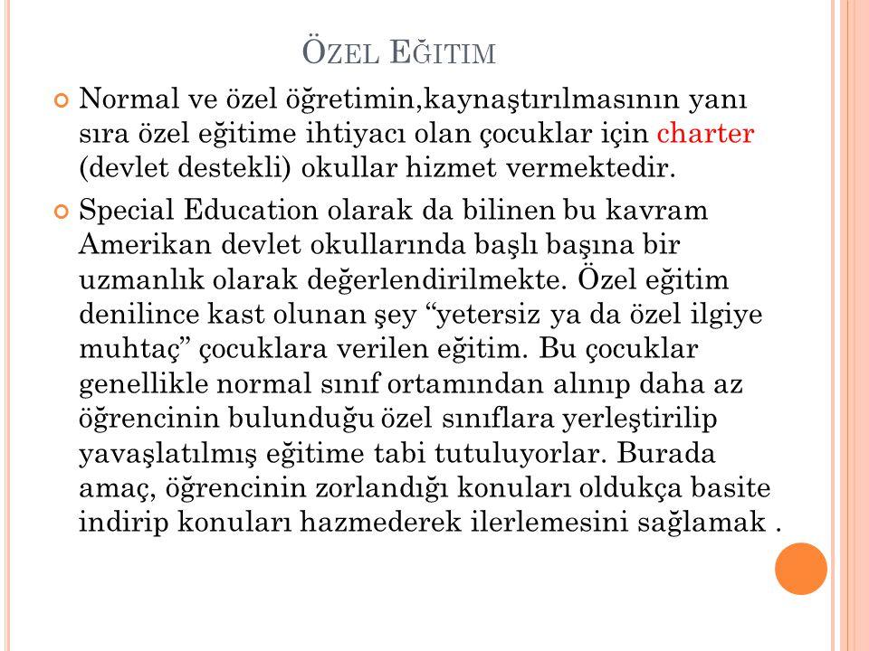Ö ZEL E ĞITIM Normal ve özel öğretimin,kaynaştırılmasının yanı sıra özel eğitime ihtiyacı olan çocuklar için charter (devlet destekli) okullar hizmet