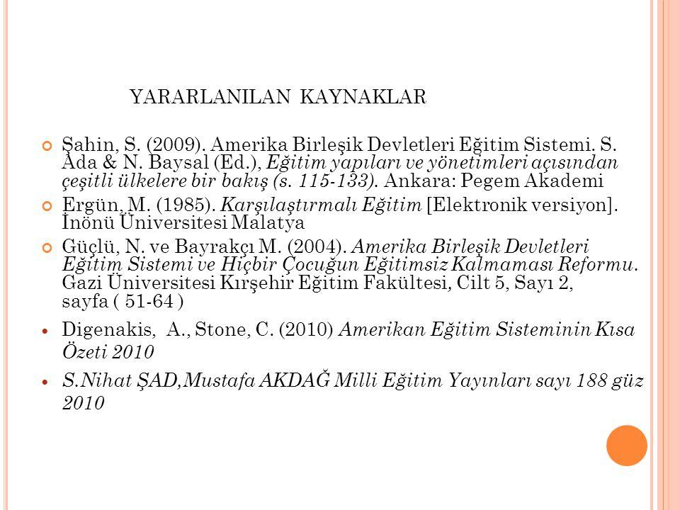YARARLANILAN KAYNAKLAR Şahin, S. (2009). Amerika Birleşik Devletleri Eğitim Sistemi. S. Ada & N. Baysal (Ed.), Eğitim yapıları ve yönetimleri açısında