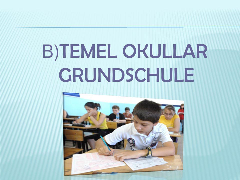 B) TEMEL OKULLAR GRUNDSCHULE